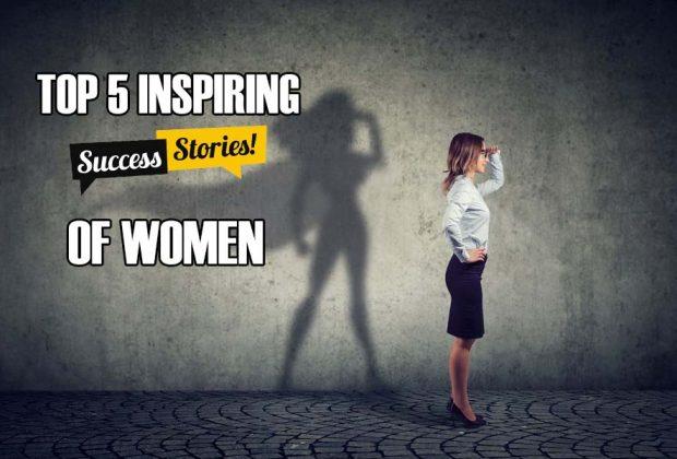 Top 5 Inspiring Success Stories of Women